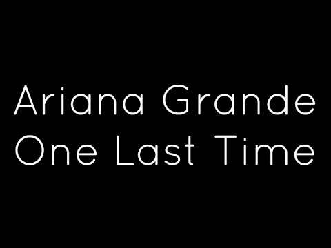 Video Ariana Grande - One Last Time Lyrics download in MP3, 3GP, MP4, WEBM, AVI, FLV January 2017
