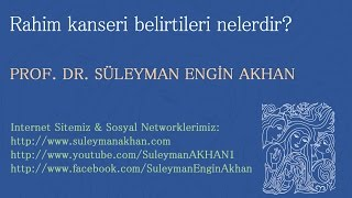 Rahim ağzı  - serviks kanserinin belirtileri nelerdir? - Prof. Dr. Süleyman Engin Akhan