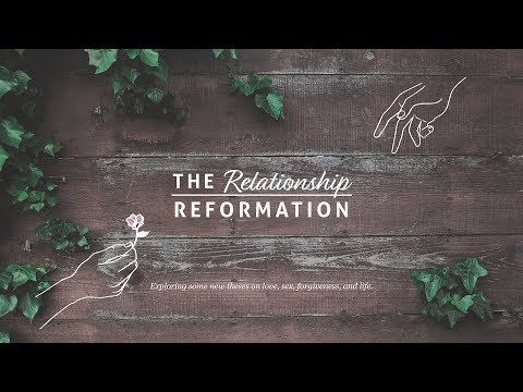 THE RELATIONSHIP REFORMATION   Building Healthy Relationships