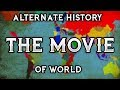 Alternate History of World : THE MOVIE