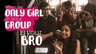 Video ScoopWhoop: When The Only Girl In Your Group Is Your Bro MP3, 3GP, MP4, WEBM, AVI, FLV Mei 2018