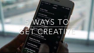 5 Ways To Get Creative!