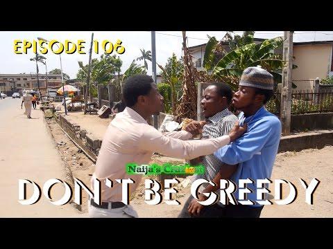 Don't Be Greedy  (Naija's Craziest Comedy Ep 106)