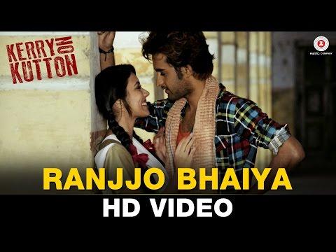 Ranjjo Bhaiya Video Song Kerry On Kutton Satyajeet Dubey Aradhana Jogata