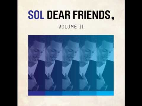Sol - song by Sol from his Dear Friends, Vol II EP. Download for free at http://solsays.com/music/Sol%20-%20Dear%20Friends,%20Vol.%20II.zip.