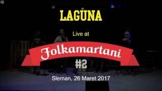 Video Laguna - Kau Baru Saja Pergi   live di FOLKAMARTANI #2 MP3, 3GP, MP4, WEBM, AVI, FLV Agustus 2018