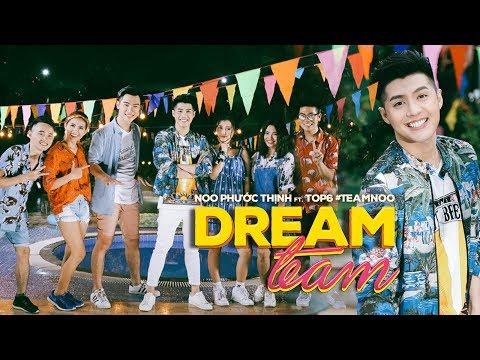 DREAM TEAM | NOO PHƯỚC THỊNH FT. TOP 6 TEAM NOO | BEHIND THE SCENES - Thời lượng: 8 phút và 55 giây.