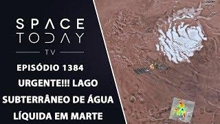 Urgente!!! Lago Subterrâneo de Água Líquida Em Marte - Space Today TV Ep.1384 by Space Today