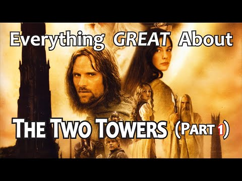 Everything GREAT About The Lord of The Rings: The Two Towers! (Part 1)