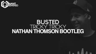 Busted - Tricky Tricky (Nathan Thomson Bootleg)