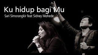Ku hidup bagi Mu - Sari Simorangkir feat Sidney Mohede