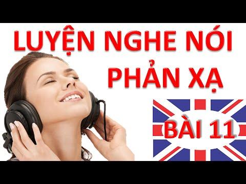 Luyện nghe nói phản xạ Tiếng Anh - Bài 11 - Luyen nghe phan xa