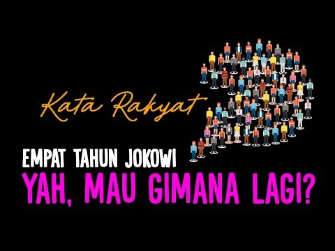 #KataRakyat: Empat Tahun Jokowi, Yah Mau Gimana Lagi?