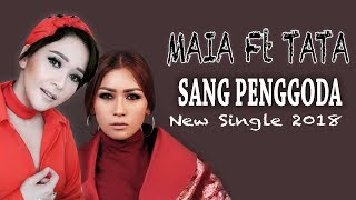 Video MAIA Feat TATA JANEETA - SANG PENGGODA LIRIK VIDEO (UNOFFICIAL) MP3, 3GP, MP4, WEBM, AVI, FLV April 2018