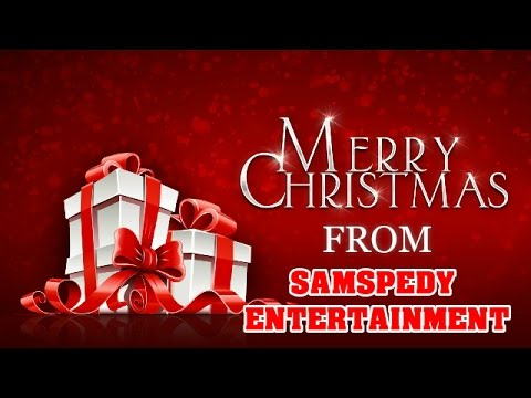 MERRY CHRISTMAS FROM SAMSPEDY ENTERTAINMENT