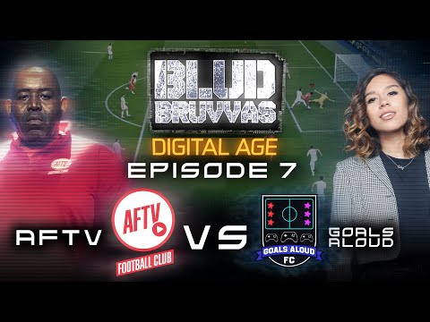AFTV FC v GOALS ALOUD | BLUD BRUVVAS DIGITAL | EP 7