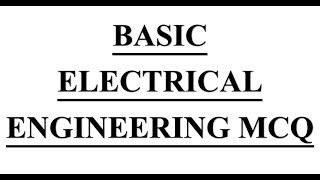 Electrical Engineering mcq on # Basic Electrical Engineering