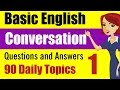 Basic English Conversation Practice Question and Answers: 90 Daily Topics Part 1