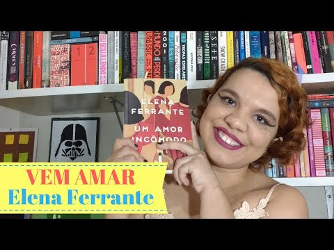 UM AMOR INCÔMODO, de ELENA FERRANTE | Despindo Estórias
