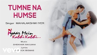 Song Name - Tumne Na HumseAlbum  -  Pyaar Mein Kabhi KabhiSinger - Mahalakshmi Iyer Lyrics - Patrick BiswasMusic Composer - Shekhar RavjianiDirector - Raj KaushalStudio - Tyger ProductionsProducer - Raj KaushalActors - Dino Morea, Sanjay Suri, Rinke KhannaMusic Label - Sony Music Entertainment India Pvt. Ltd.© 1999 Sony Music Entertainment India Pvt. Ltd.Follow us:Vevo - http://www.youtube.com/user/sonymusicindiavevo?sub_confirmation=1Facebook: https://www.facebook.com/SonyMusicIndiahttps://www.facebook.com/SonyMusicRewind Twitter: https://twitter.com/sonymusicindiahttps://twitter.com/SonyMusicRewindG+: https://plus.google.com/+SonyMusicIndiahttp://vevo.ly/zYJgPg