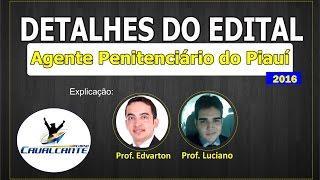Os professores Edvarton Cavalcante e Luciano Borges explicam os principais detalhes do edital de Agente Penitenciário do Piauí 2016; ele também dão dicas ...
