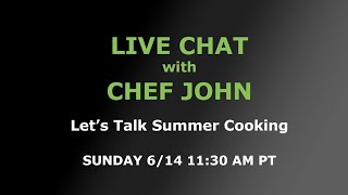 Live Chat with Chef John - Let's Talk Summer Cooking! by Food Wishes