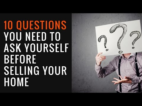 10 Questions You Need To Ask Yourself Before Selling Your Home