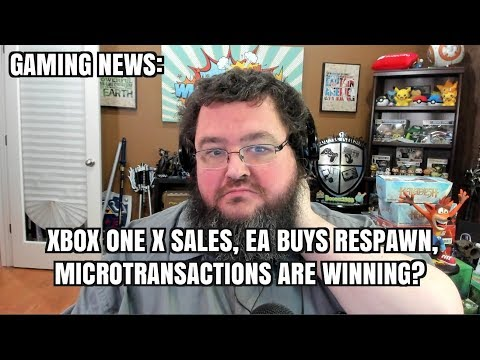 Gaming News; Xbox One X Sales, EA Buys Respawn, Microtransactions are WINNING!