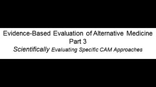 Evidence-Based Evaluation Of Alternative Medicine Part 3