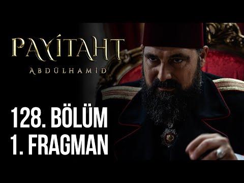 Payitaht Abdülhamid 128. Bölüm Fragmanı