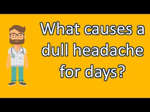 What causes a dull headache for days ? | Most Rated Health FAQ Channel
