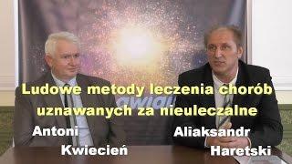 Ludowe metody leczenia chorób uznawanych za nieuleczalne - Aliaksandr Haretski i Antoni Kwiecień
