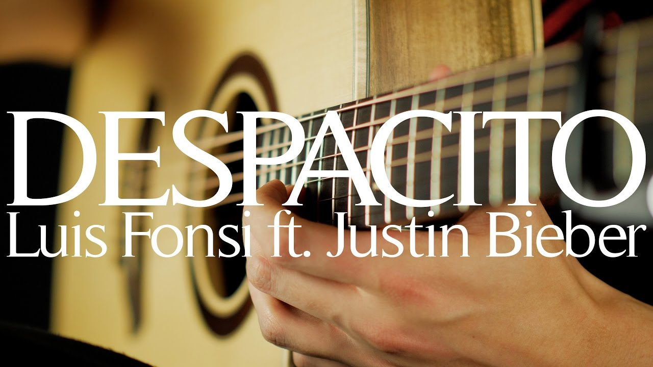 Despacito – Luis Fonsi ft. Justin Bieber & Daddy Yankee – Fingerstyle Guitar Cover