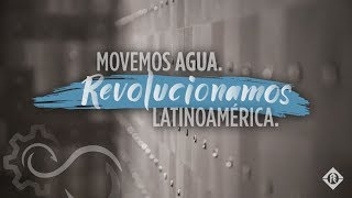 Movemos Agua. Revolucionamos Latinoamérica.