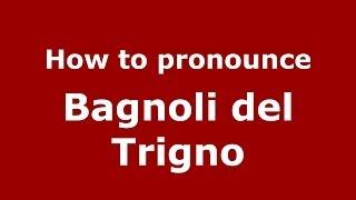 Bagnoli Del Trigno Italy  city photos : How to pronounce Bagnoli del Trigno (Italian/Italy) - PronounceNames.com