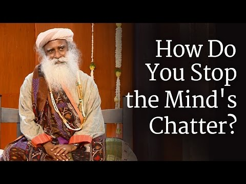 How Do You Stop The Mind's Chatter? - Sadhguru