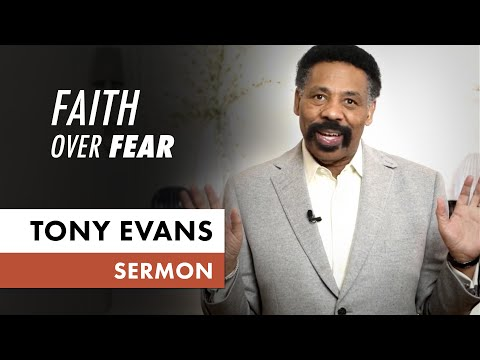Faith Over Fear - Tony Evans