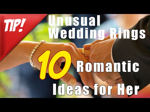 Unusual Wedding Rings & 10 Romantic Ideas for Her