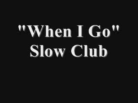 When I Go (Song) by Slow Club