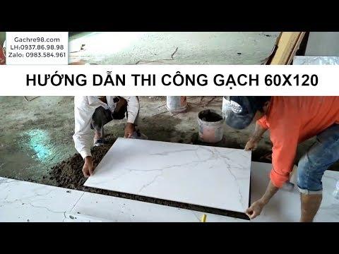 Hướng dẫn thi công gạch lót sàn cao cấp 60x120 quận 1