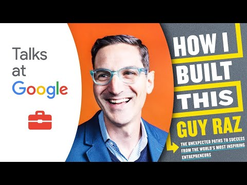 How I Built This | Guy Raz | Talks at Google