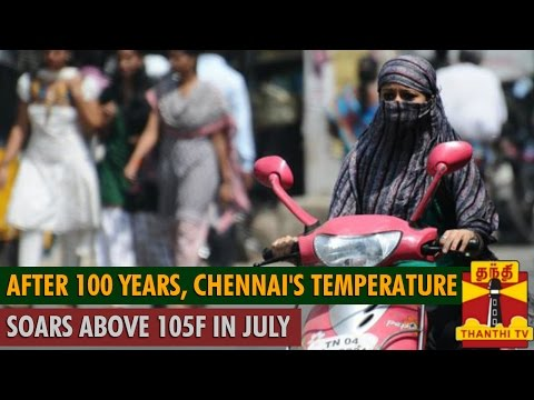 After 100 years  Chennai s Temperature soars above 105F in July   Thanthi TV