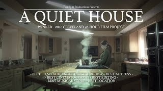 A Quiet House - Cleveland 2016 48 Hour Film Project Winner