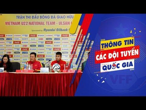 Họp báo trước trận giao hữu quốc tế giữa ĐT U22 Việt Nam – CLB Ulsan Hyundai
