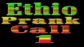 Ethio Prank Call 1