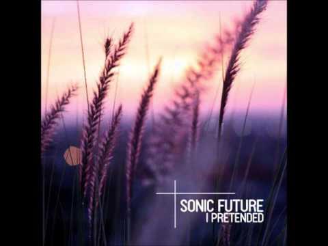 Sonic Future - I Pretended (Original Mix)