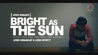 Bright As The Sun [ Video Remake ] Official Song AsianGames 2018, lebih sporty dan semangat