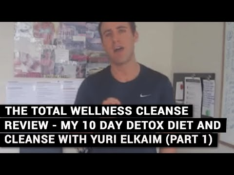 The Total Wellness Cleanse Review – My 10 Day Detox Diet And Cleanse With Yuri Elkaim (Part 1)