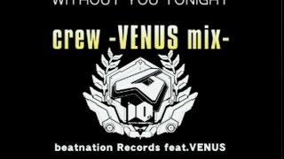 WITHOUT TONIGHT - crew -VENUS mix- (crew SPH) LEVEL - 8