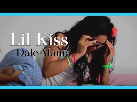 Lil Kiss - Dale Mama